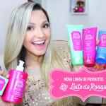 Nova linha de produtos Leite de Rosas: resenha e vídeo